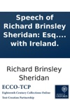 Speech Of Richard Brinsley Sheridan Esq In The House Of Commons Of Great Britain On Thursday January 31st 1799 In Reply To Mr Pitts Speech On The Union With Ireland