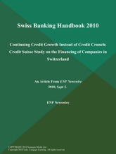 Swiss Banking Handbook 2010: Continuing Credit Growth Instead of Credit Crunch; Credit Suisse Study on the Financing of Companies in Switzerland