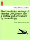 The Uncollected Writings Of Thomas De Quincey With A Preface And Annotations By James Hogg