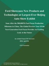 Ford Showcases New Products and Technologies at Largest-Ever Beijing Auto Show Exhibit; Soon After the 500,000Th Ford Focus Production Milestone in China, The Global Preview Tour of the Next-Generation Ford Focus Provides an Exciting Look at the Future