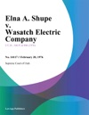 Elna A Shupe V Wasatch Electric Company