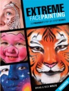 Extreme Face Painting 25 Friendly Step-by-Step Demos Enhanced Edition