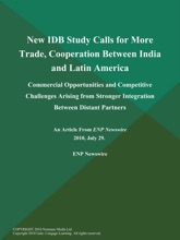 New IDB Study Calls for More Trade, Cooperation Between India and Latin America; Commercial Opportunities and Competitive Challenges Arising from Stronger Integration Between Distant Partners