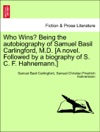Who Wins Being The Autobiography Of Samuel Basil Carlingford MD A Novel Followed By A Biography Of S C F Hahnemann