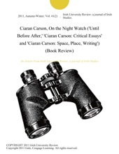 Ciaran Carson, On The Night Watch ('Until Before After,' 'Ciaran Carson: Critical Essays' And 'Ciaran Carson: Space, Place, Writing') (Book Review)
