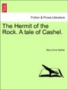 The Hermit Of The Rock A Tale Of Cashel Vol I