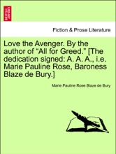 """Love The Avenger. By The Author Of """"All For Greed."""" [The Dedication Signed: A. A. A., I.e. Marie Pauline Rose, Baroness Blaze De Bury.] VOL. II"""