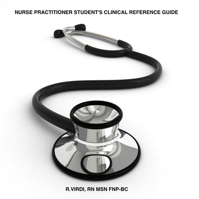 Nurse Practitioner Student's Clinical Reference Guide - R.Virdi, RN, MSN, FNP-BC book