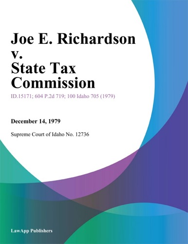 Supreme Court Of Idaho - Joe E. Richardson v. State Tax Commission