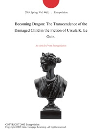Becoming Dragon The Transcendence Of The Damaged Child In The Fiction Of Ursula K Le Guin