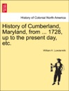 History Of Cumberland Maryland From  1728 Up To The Present Day Etc