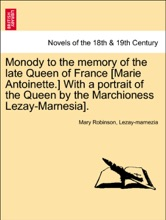 Monody To The Memory Of The Late Queen Of France [Marie Antoinette.] With A Portrait Of The Queen By The Marchioness Lezay-Marnesia].