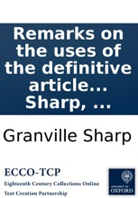 Remarks On The Uses Of The Definitive Article In The Greek Text Of The New Testament: Containing Many New Proofs Of The Divinity Of Christ, From Passages, Which Are Wrongly Translated In The Common English Version. By Granville Sharp, ...