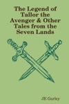 The Legend Of Tallor The Avenger  Other Tales From The Seven Lands