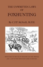 The Unwritten Laws Of Foxhunting - With Notes On The Use Of Horn And Whistle And A List Of Five Thousand Names Of Hounds (History Of Hunting)