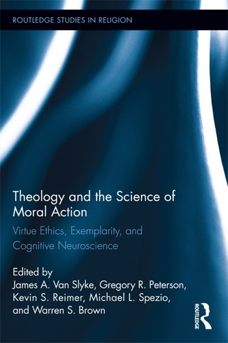 James A. Van Slyke, Gregory Peterson, Warren S. Brown, Kevin S. Reimer & Michael L. Spezio - Theology and the Science of Moral Action