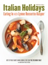 Italian Holidays Eating In With Lynne Rossetto Kasper Issue 3