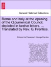 Rome And Italy At The Opening Of The Cumenical Council Depicted In Twelve Letters  Translated By Rev G Prentice