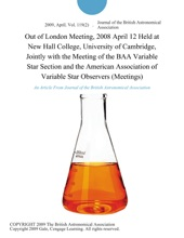 Out of London Meeting, 2008 April 12 Held at New Hall College, University of Cambridge, Jointly with the Meeting of the BAA Variable Star Section and the American Association of Variable Star Observers (Meetings)