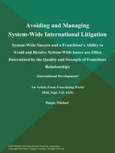 Avoiding and Managing System-Wide International Litigation: System-Wide Success and a Franchisor's Ability to Avoid and Resolve System-Wide Issues Are Often Determined by the Quality and Strength of Franchisee Relationships (International Development)