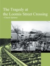 The Tragedy At The Loomis Street Crossing