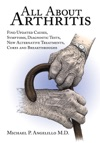 All About Arthritis- Find Updated Causes Symptoms Diagnostic Tests New Alternative Treatments Cures And Breakthroughs