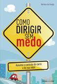 Como dirigir sem medo: Assuma o controle do carro e da sua vida! Book Cover