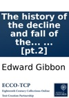 The History Of The Decline And Fall Of The Roman Empire By Edward Gibbon Esq  Pt2
