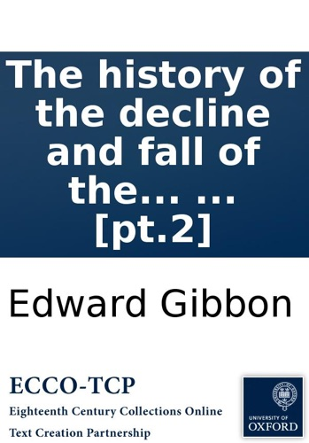Edward Gibbon - The history of the decline and fall of the Roman Empire: By Edward Gibbon, Esq; ... [pt.2]
