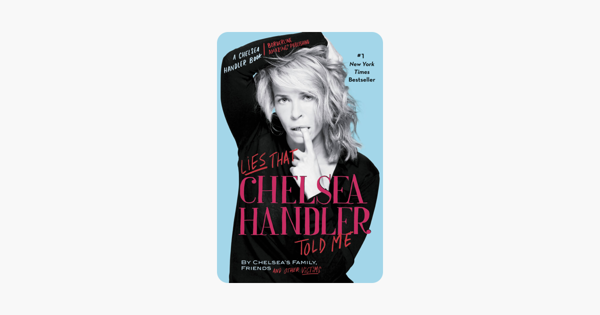 Lies That Chelsea Handler Told Me - Chelsea Handler & Chelsea's Family, Friends, and Other Victims