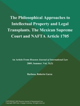 The Philosophical Approaches To Intellectual Property And Legal Transplants. The Mexican Supreme Court And NAFTA Article 1705