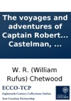 The Voyages And Adventures Of Captain Robert Boyle In Several Parts Of The World Intermixd With The Story Of Mrs Villars An English Lady With Whom He Made His Surprizing Escape From Barbary The History Of An Italian Captive And The Life Of Don Ped