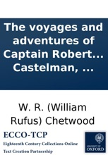 The Voyages And Adventures Of Captain Robert Boyle: In Several Parts Of The World. Intermix'd With The Story Of Mrs. Villars, An English Lady With Whom He Made His Surprizing Escape From Barbary; The History Of An Italian Captive; And The Life Of Don Ped
