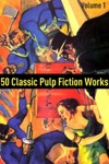 50 Classic Pulp Fiction Works Volume 1