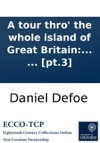 A Tour Thro The Whole Island Of Great Britain Divided Into Circuits Or Journeys Giving A Particular And Entertaining Account Of Whatever Is Curious And Worth Observation  By A Gentleman  Pt3