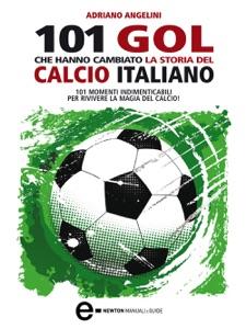 101 gol che hanno cambiato la storia del calcio italiano da Adriano Angelini