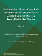 Determination Of Level Of Insecticide Resistance In Fruit Fly, Bactrocera Zonata (Saunders) (Diptera: Tephritidae) By Bait Bioassay (Report)
