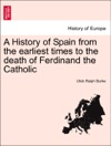 A History Of Spain From The Earliest Times To The Death Of Ferdinand The Catholic Vol I