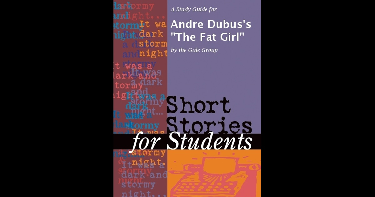 the fat girl by andre dubus essay Meditations from a movable chair has 511 ratings and  like andre dubus's celebrated  i really like the personal essay form, and dubus is great at.
