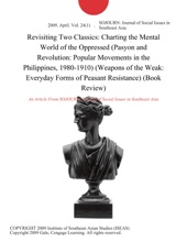 Revisiting Two Classics: Charting The Mental World Of The Oppressed (Pasyon And Revolution: Popular Movements In The Philippines, 1980-1910) (Weapons Of The Weak: Everyday Forms Of Peasant Resistance) (Book Review)