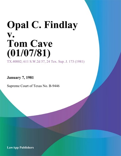 Supreme Court of Texas No. B-9446 - Opal C. Findlay v. Tom Cave