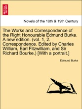 The Works And Correspondence Of The Right Honourable Edmund Burke. A New Edition. (vol. 1, 2. Correspondence. Edited By Charles William, Earl Fitzwilliam, And Sir Richard Bourke.) [With A Portrait.] VOL. V, A NEW EDITION