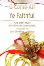 O Come All Ye Faithful - Pure Sheet Music for Piano and Double Bass, Arranged By Lars Christian Lundholm