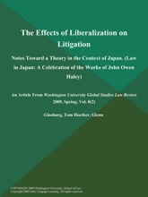 The Effects of Liberalization on Litigation: Notes Toward a Theory in the Context of Japan (Law in Japan: A Celebration of the Works of John Owen Haley)