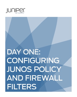 Day One: Configuring Junos Policies and Firewall Filters