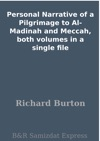 Personal Narrative Of A Pilgrimage To Al-Madinah And Meccah Both Volumes In A Single File