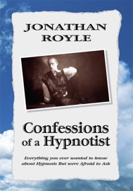 Confessions Of A Hypnotist Everything You Ever Wanted To Know About Hypnosis But Were Afraid To Ask