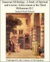 Sumerian Mythology A Study Of Spiritual And Literary Achievement In The Third Millennium BC