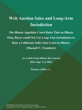 Web Auction Sales And Long-Arm Jurisdiction: The Illinois Appellate Court Rules That An Illinois Ebay Buyer Could Not Use Long-Arm Jurisdiction To Hale A California Seller Into Court In Illinois (Macneil V. Trambert)