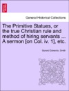 The Primitive Statues Or The True Christian Rule And Method Of Hiring Servants  A Sermon On Col Iv 1 Etc